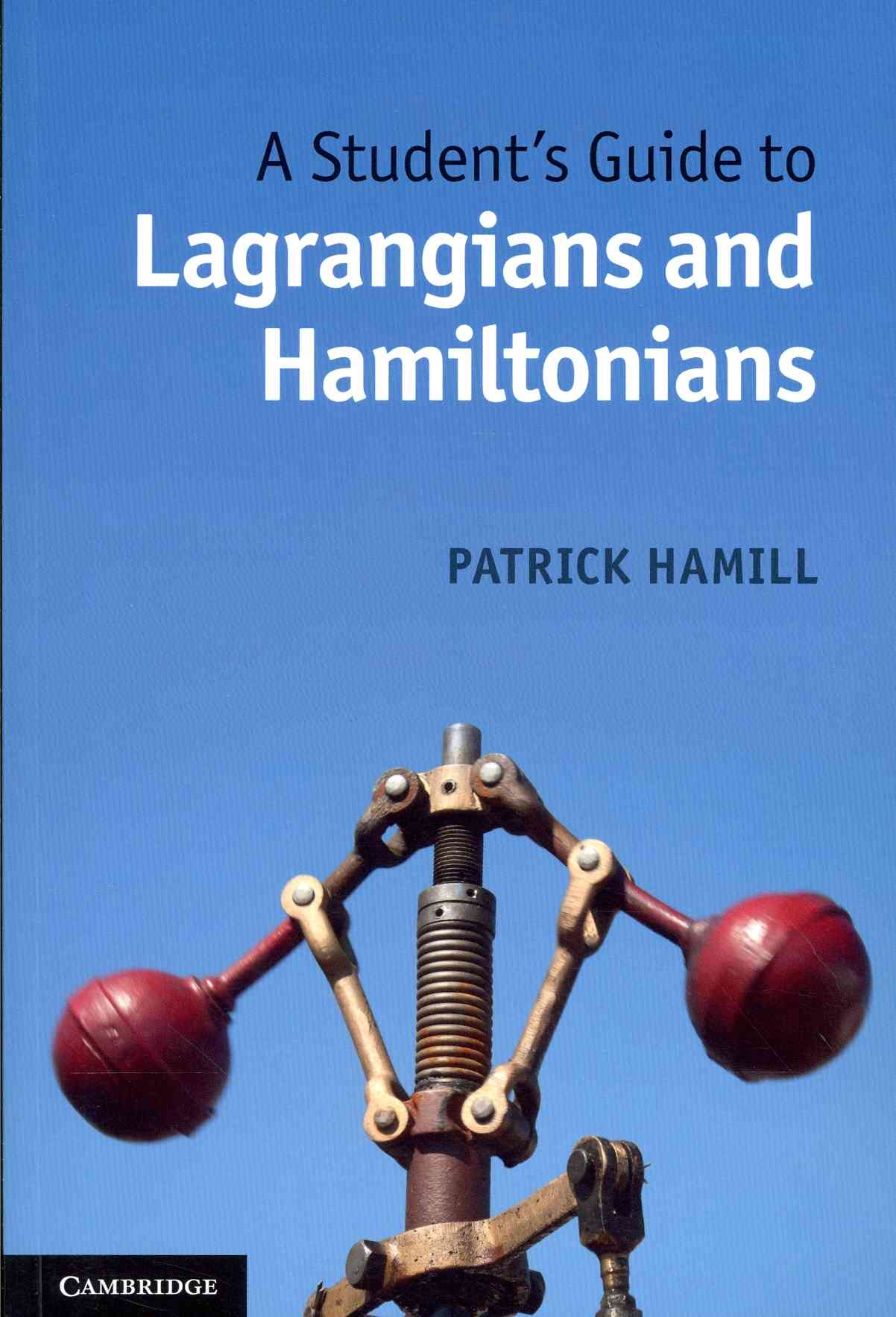A Student's Guide to Lagrangians and Hamiltonians By Hamill, Patrick