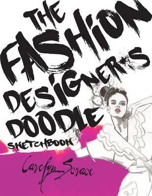 The Fashion Designer's Doodle Sketchbook By Scrace, Carolyn